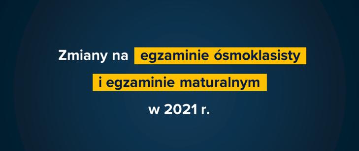Zmiany na egzaminie maturalnym w 2021 roku